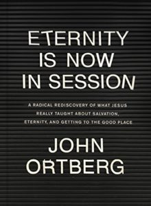 Eternity Is Now In Session By John Ortberg at Amazon.com